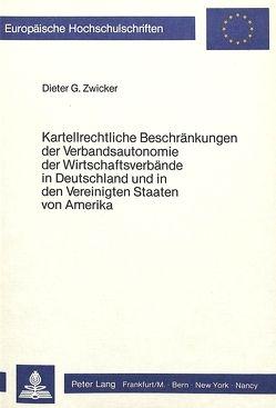 Kartellrechtliche Beschränkungen der Verbandsautonomie der wirtschaftsverbände in Deutschland und in den Vereinigten Staaten von Amerika von Zwicker,  Dieter Günther