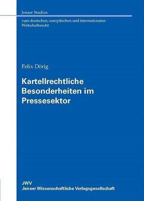 Kartellrechtliche Besonderheiten im Pressesektor von Dörig,  Felix