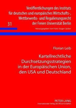 Kartellrechtliche Durchsetzungsstrategien in der Europäischen Union, den USA und Deutschland von Leib,  Florian