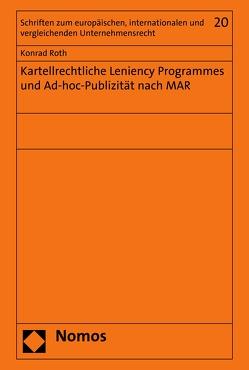Kartellrechtliche Leniency Programmes und Ad-hoc-Publizität nach MAR von Roth,  Konrad