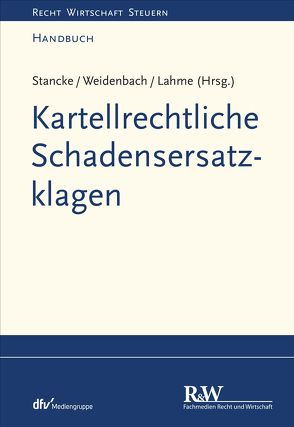Kartellrechtliche Schadensersatzklagen von Lahme,  Rüdiger, Stancke,  Fabian, Weidenbach,  Georg
