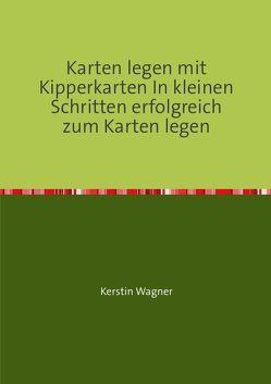 Karten legen mit Kipperkarten In kleinen Schritten erfolgreich zum Karten legen von Wagner,  Kerstin