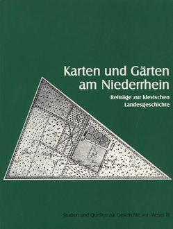 Karten und Gärten am Niederrhein von Benninghoff-Lühl,  Isabella, Pohl,  Meinhard, Prieur,  Jutta, Schreiner,  Johannes, Stempel,  Walter