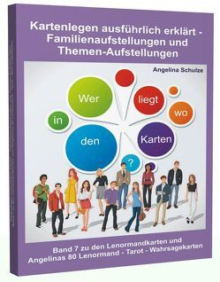 Kartenlegen ausführlich erklärt – Familienaufstellungen und Themen-Aufstellungen von Schulze,  Angelina