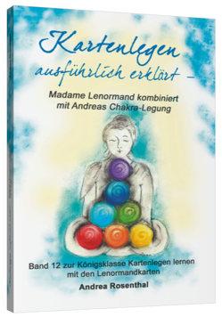 Kartenlegen ausführlich erklärt – Madame Lenormand kombiniert mit Andreas Chakra-Legung von Rosenthal,  Andrea