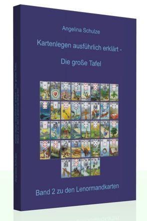 Kartenlegen ausführlich erklärt – Die grosse Tafel von Schulze,  Angelina