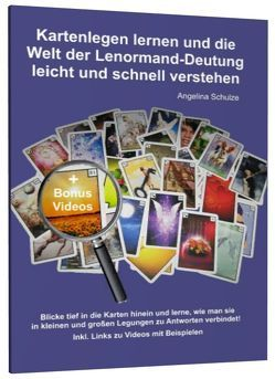 Kartenlegen lernen und die Welt der Lenormand-Deutung leicht und schnell verstehen von Schulze,  Angelina