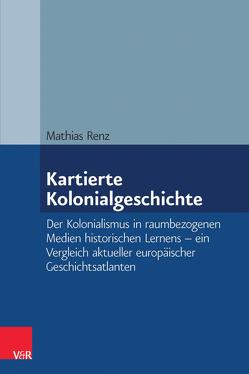 Kartierte Kolonialgeschichte von Renz,  Mathias