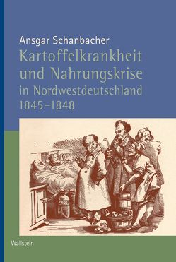 Kartoffelkrankheit und Nahrungskrise in Nordwestdeutschland 1845-1848 von Schanbacher,  Ansgar