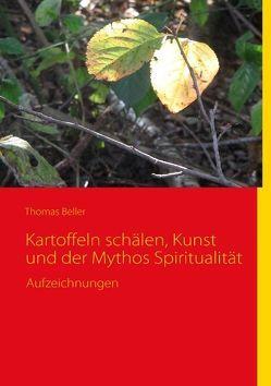 Kartoffeln schälen, Kunst und der Mythos Spiritualität von Beller,  Thomas