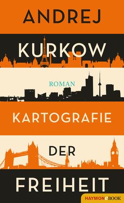 Kartografie der Freiheit von Dathe,  Claudia, Kurkow,  Andrej