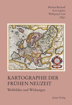 Kartographie der Frühen Neuzeit von Bischoff,  Michael, Lüpkes,  Vera, Wolfgang,  Crom