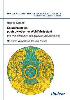 Kasachstan als postsowjetischer Wohlfahrtsstaat von Scharff,  Roland, Umland,  Andreas