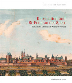 Kasematten und St. Peter an der Sperr von Aichinger-Rosenberger,  Peter, Göstl,  Petra