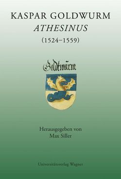 Kaspar Goldwurm Athesinus (1524-1559) von Siller,  Max