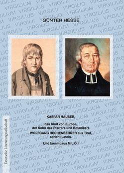 Kaspar Hauser, das Kind von Europa, der Sohn des Pfarrers und Botanikers Wolfgang Hechenberger aus Tirol, spricht Latein. von Hesse,  Günter