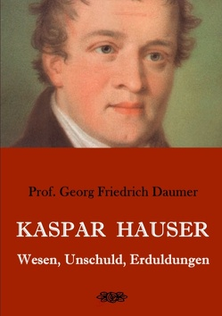 Kaspar Hauser – Wesen, Unschuld, Erduldungen von Daumer,  Georg Friedrich
