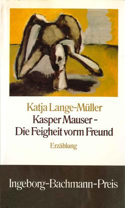 Kasper Mauser – Die Feigheit vorm Freund von Lange-Müller,  Katja