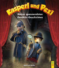 Kasperl und Pezi – Meine spannendsten Detektiv-Geschichten von Guhe,  Irmtraud, Müller,  Manfred