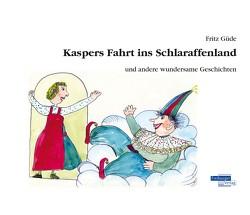 Kaspers Fahrt ins Schlaraffenland und andere wundersame Geschichten von Güde,  Fritz