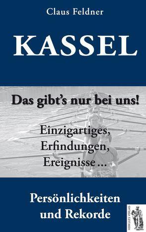 Kassel – das gibt's nur bei uns! von Feldner,  Claus