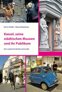 Kassel, seine städtischen Museen und ihr Publikum von Müller,  Achim, Siebenhaar,  Klaus