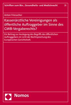Kassenärztliche Vereinigungen als öffentliche Auftraggeber im Sinne des GWB-Vergaberechts? von Friesacher,  Anton