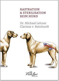 Kastration & Sterilisation beim Hund von Lehner,  Michael, v. Reinhardt,  Clarissa