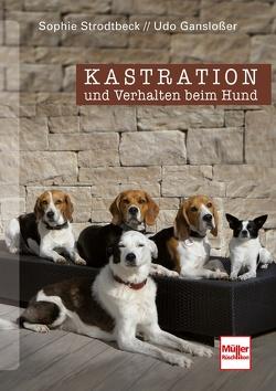 Kastration und Verhalten beim Hund von Ganslosser,  Udo, Strodtbeck,  Sophie