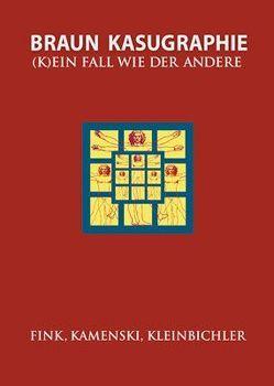 Kasugraphie/Braun – (K)ein Fall wie der andere von Fink,  Waltraud, Kamenski,  Gustav, Kleinbichler,  Dietmar
