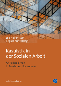 Kasuistik in der Sozialen Arbeit von Hollenstein,  Lea, Kunz,  Regula