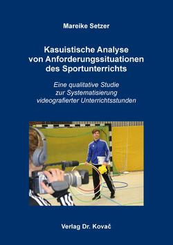 Kasuistische Analyse von Anforderungssituationen des Sportunterrichts von Setzer,  Mareike