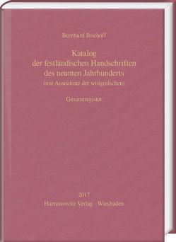 Katalog der festländischen Handschriften des neunten Jahrhunderts (mit Ausnahme der wisigotischen). Gesamtregister von Bischoff,  Bernhard