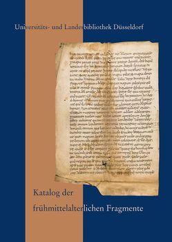 Katalog der frühmittelalterlichen Fragmente der Universitäts- und Landesbibliothek Düsseldorf von Münzel,  Bettina, Plassmann,  Max, Schlüter,  Ulrich, Zechiel-Eckes,  Klaus