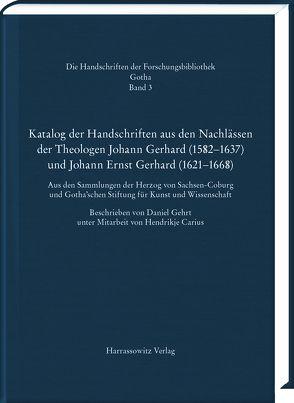 Katalog der Handschriften aus den Nachlässen der Theologen Johann Gerhard (1582–1637) und Johann Ernst Gerhard (1621–1668) von Carius, Hendrikje, Gehrt, Daniel
