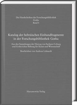 Katalog der hebräischen Einbandfragmente der Forschungsbibliothek Gotha. Aus den Sammlungen der Herzog von Sachsen-Coburg und Gotha'schen Stiftung für Kunst und Wissenschaft von Lehnardt,  Andreas