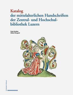 Katalog der mittelalterlichen Handschriften in der Zentral- und Hochschulbibliothek Luzern von Kamber,  Peter, Mangold,  Mikkel