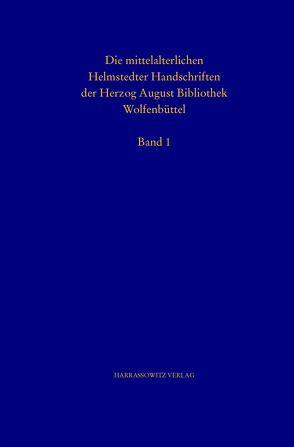 Katalog der mittelalterlichen Helmstedter Handschriften Teil I: Cod. Guelf. 1 bis 276 Helmst. von Härtel,  Helmar, Heitzmann,  Christian, Lesser,  Bertram, Merzbacher,  Dieter