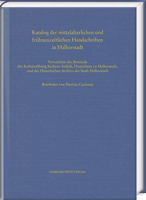 Katalog der mittelalterlichen und frühneuzeitlichen Handschriften in Halberstadt von Carmassi,  Patrizia