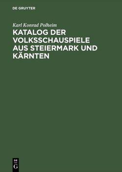 Katalog der Volksschauspiele aus Steiermark und Kärnten von Polheim,  Karl Konrad