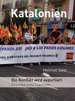 Katalonien – Ein Konflikt wird exportiert von Jutzi,  Helmut