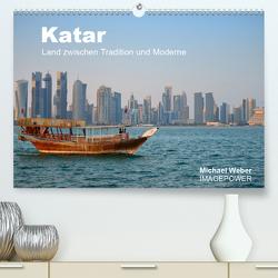 Katar – Land zwischen Tradition und Moderne (Premium, hochwertiger DIN A2 Wandkalender 2021, Kunstdruck in Hochglanz) von Weber,  Michael