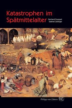 Katastrophen im Spätmittelalter von Fouquet,  Gerhard, Zeilinger,  Gabriel