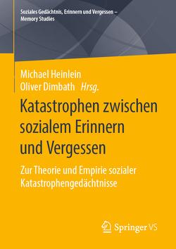 Katastrophen zwischen sozialem Erinnern und Vergessen von Dimbath,  Oliver, Heinlein,  Michael