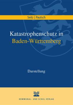 Katastrophenschutz in Baden-Württemberg von Pautsch,  Arne, Seitz,  Wolfgang