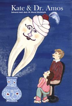 Kate & Dr. Amos – Eine Zahnarztgeschichte von Gözübüyük,  Murat M.