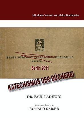 Katechismus der Bücherei Leipzig 1922 – Berlin 2011 von Ladewig,  Paul, Ronald,  Kaiser