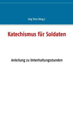 Katechismus für Soldaten von Titze,  Jörg