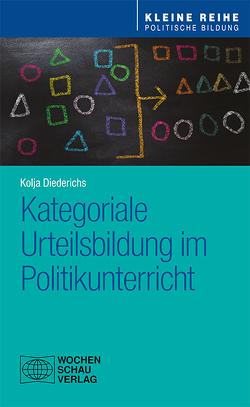 Kategoriale Urteilsbildung im Politikunterricht von Diederichs,  Kolja