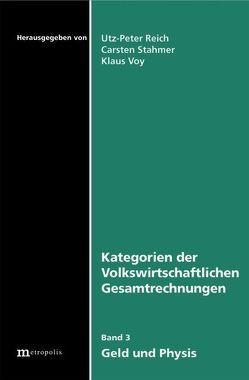 Kategorien der volkswirtschaftlichen Gesamtrechnungen / Geld und Physis von Reich,  Utz P, Stahmer,  Carsten, Voy,  Klaus